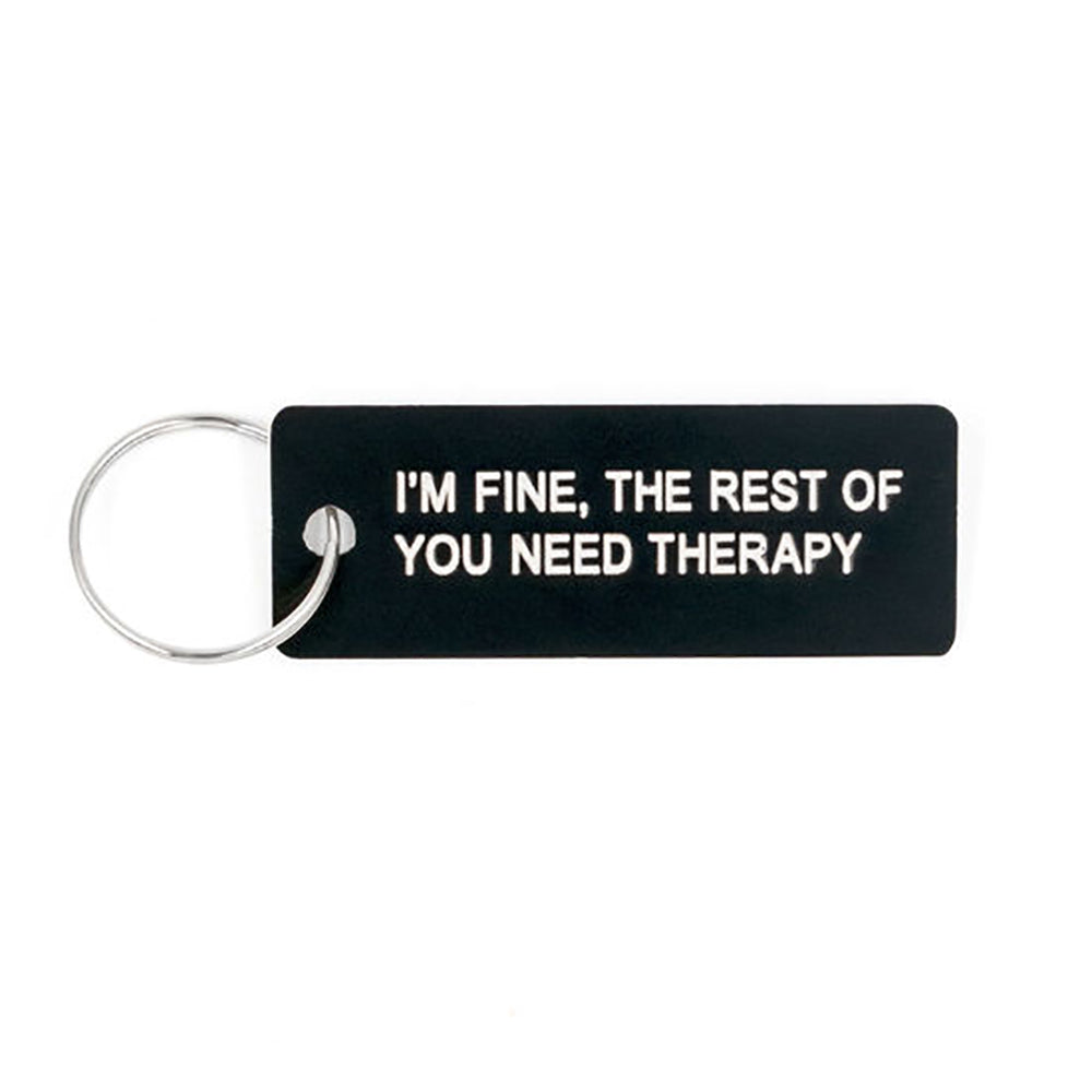 I'm Fine, The Rest Of You Need Therapy - Keychain/Keytag