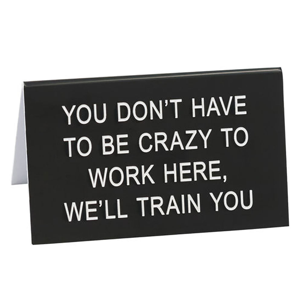 You Don't Have To Be Crazy To Work Here - Desk Sign / Name Plate