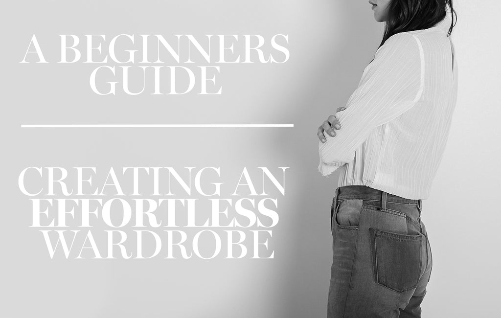 A Beginners Guide | Creating an Effortless Wardrobe | The UNDONE
