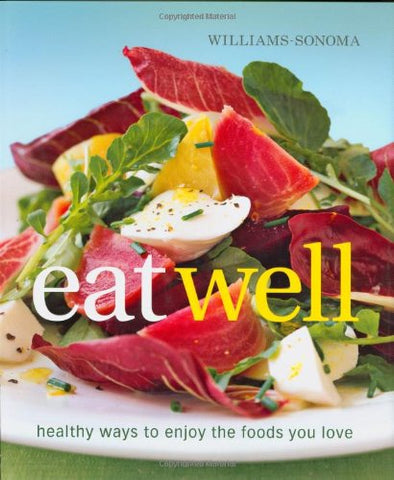 Williams Sonoma Eat Well Cookbook