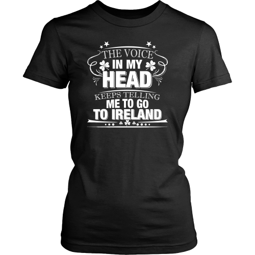 Voice In My Head Tells Me Go To Ireland - Women's T-Shirt