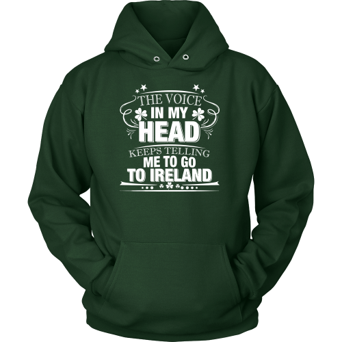 Voice In My Head Tells Me Go To Ireland - Hoodie