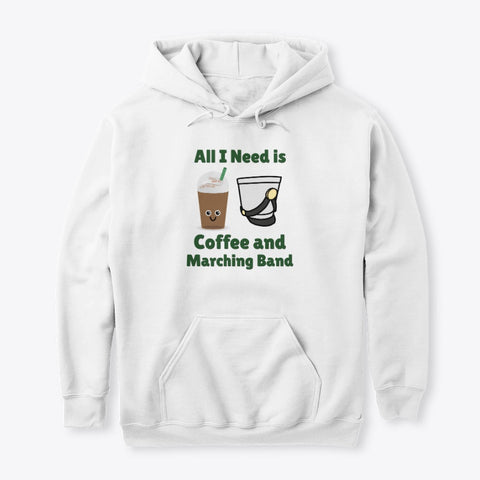 [Marching Band] All I Need Is Coffee and Marching Band - Hoodie