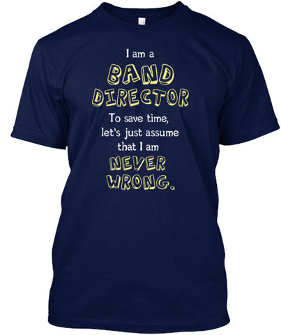 I am a Band Director - Never Wrong Tee