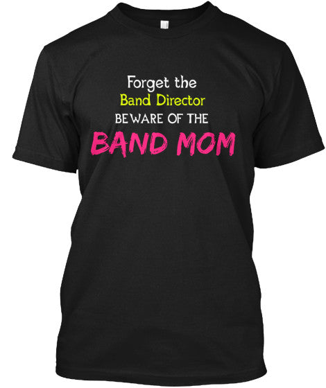 Beware of the Band Mom - Funny Band Tee!