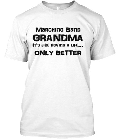 Marching Band Grandma - It's Like Having a Life - Only Better - Black Lettering