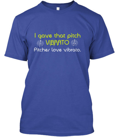 I gave that pitch VIBRATO T-Shirt