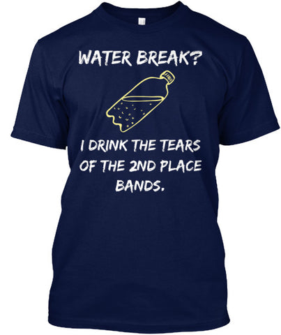 Water Break?  I drink the tears of the 2nd place bands.