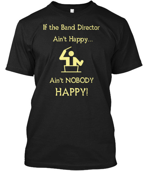 If the Band Director Ain't Happy T-Shirt