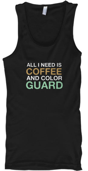 All I Need Is COFFEE and COLOR GUARD - Tank Top