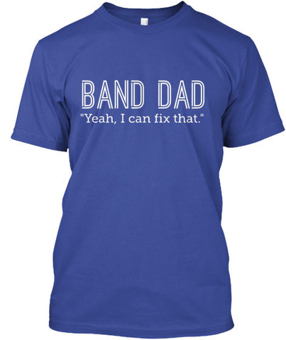 Band Dad - Yeah, I can fix that. T-Shirt