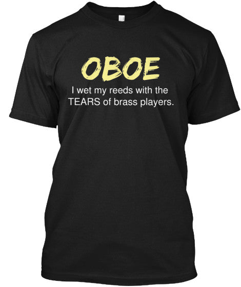 Oboe - I wet my reeds with the tears of BRASS players