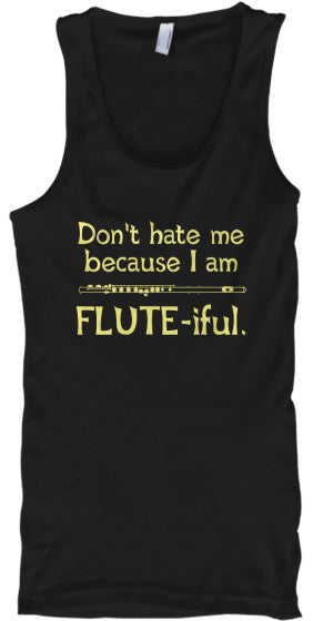 Don't hate me because I am Flute-iful - Tank Top