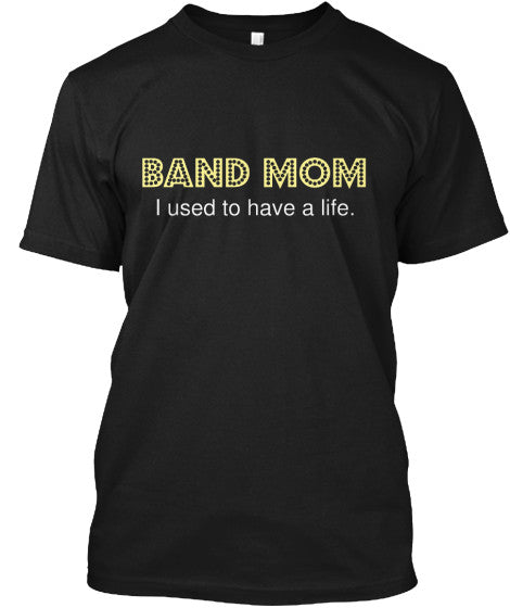 Band Mom - I used to have a life.