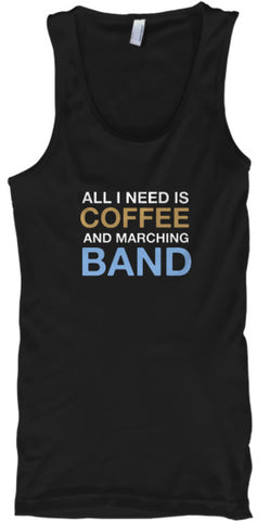 All I Need Is COFFEE and Marching BAND - Tank Top