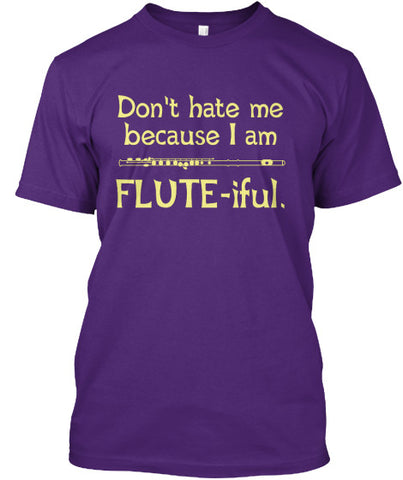 Don't hate me because I am Flute-iful.