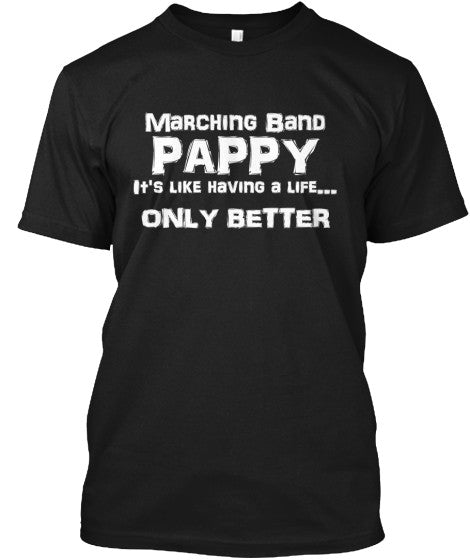 Marching Band Pappy Life - White Letters