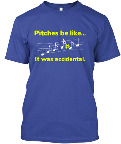 Pitches be like...it was accidental