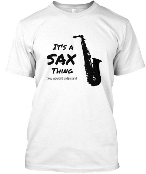 It's A Sax Thing Tee - Black Lettering