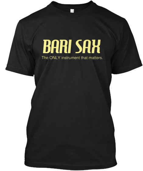 Bari Sax - The ONLY instrument that matters.
