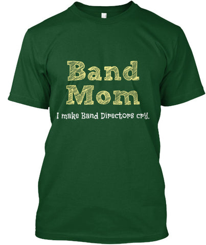 Band Mom - I make Band Directors cry