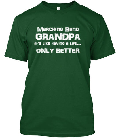 Marching Band Grandpa - It's Like Having a Life - Only Better - White Lettering