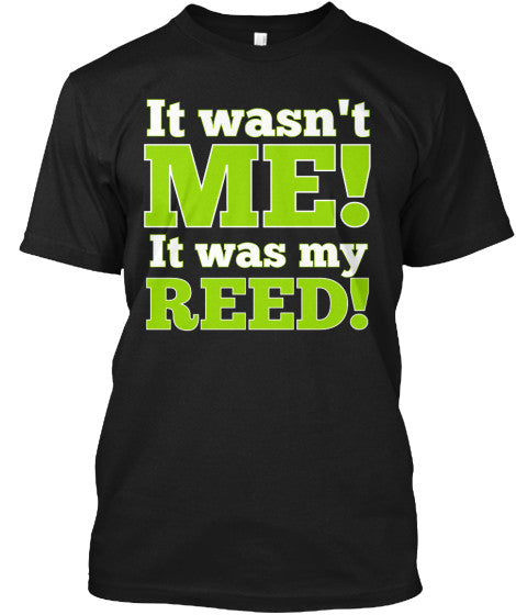 It wasn't ME!  It was my REED!