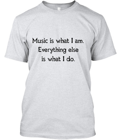 Music is what I am - everything else is what I do.