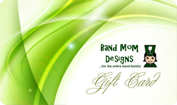 * Gift Card * (Redeemable for any item at Band Mom Designs!)