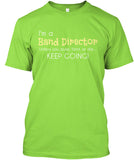 Band Director - Unless you puke, faint, or die, keep going!