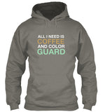 All I Need Is COFFEE and COLOR GUARD Hoodie