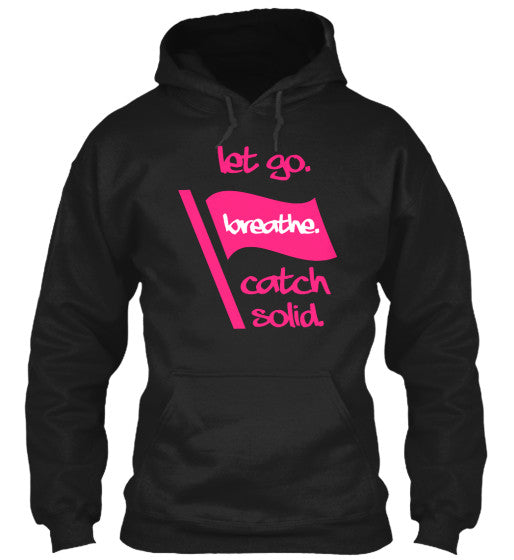 Let Go. Breathe. Catch. - Color Guard Hoodie