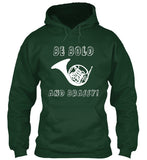 French Horn - Be Bold...And Brassy! Hoodie