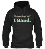 What sport do you play? I Band. - Hoodie