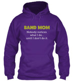 Band Mom - Nobody Notices What I Do - Hoodie