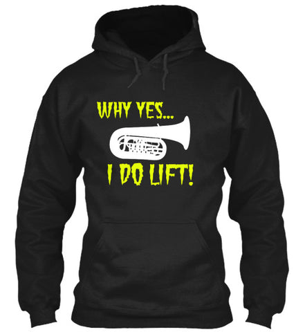 Tuba-Why yes...I do lift! Hoodie