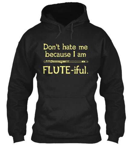 Don't hate me because I am Flute-iful - Hoodie