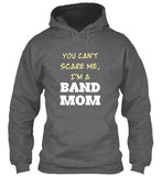 You Can't Scare Me - I'm a BAND MOM Hoodie!