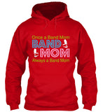 Once a Band Mom - Always a Band Mom - Hoodie