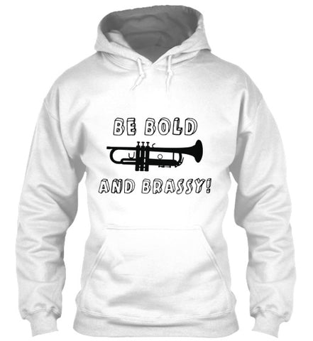 Be Bold...and Brassy! Trumpet Hoodie