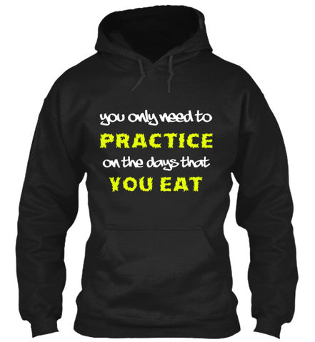 You only need to Practice - Hoodie