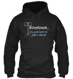 Sometimes You Just Have To Take A Stand! Hoodie
