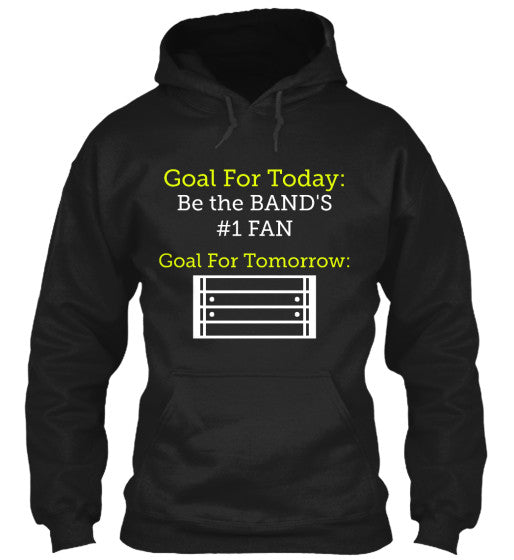 Goal For Today: Band #1 Fan - Hoodie
