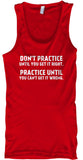 Don't Practice Until You Get It Right - Tank Top