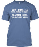 Don't Practice Until You Get It Right