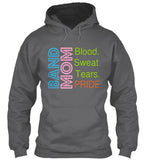 Band Mom - Blood. Sweat. Tears. PRIDE. Hoodie