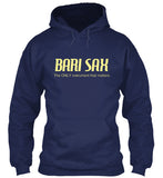Bari Sax - The ONLY instrument that matters!  Hoodie