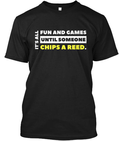 It's All Fun and Games Until Someone Chips A Reed