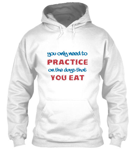 You only need to Practice On The Days That You Eat - Hoodie