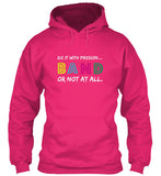 Band: Do it with passion...or not at all!  Hoodie